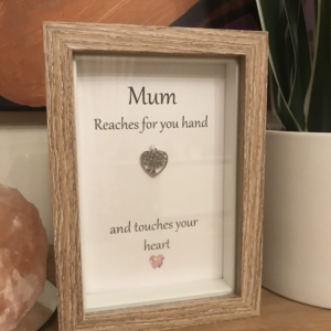 Mum Reaches For Your Hand & Touches Your Heart Box Frame